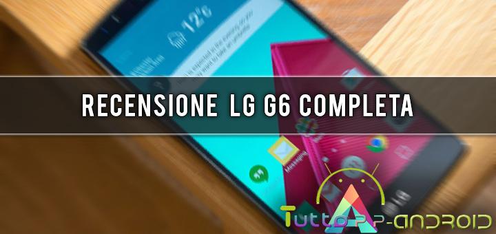 Photo of Recensione LG G6: smartphone top di gamma LG del 2017