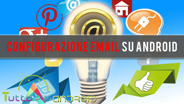 Photo of Configurare email su Android: Aruba, Alice, Tiscali, Hotmail, Libero