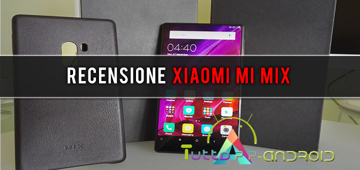 Photo of Recensione Xiaomi Mi Mix