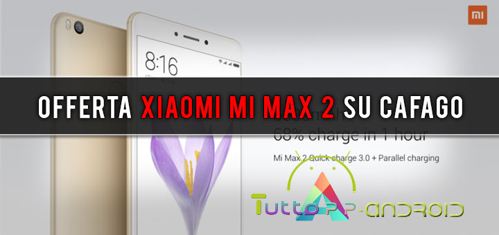 Photo of Offerta Xiaomi Mi Max 2 su Cafago