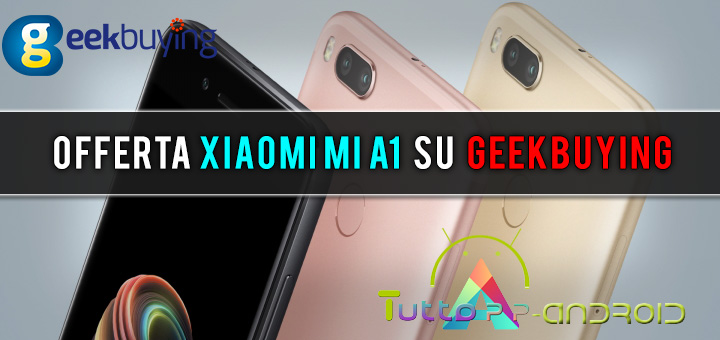 Photo of Offerta Xiaomi Mi A1 con Android Stock e banda 20 su Geekbuying
