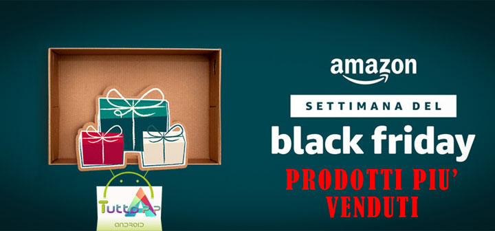 Amazon black friday prodotti più venduti