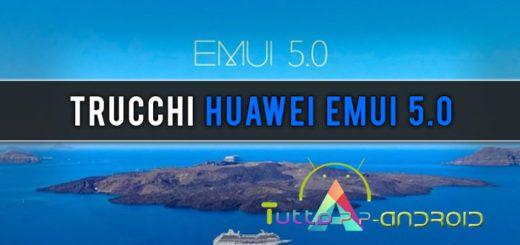 Trucchi Huawei EMUI 5.0