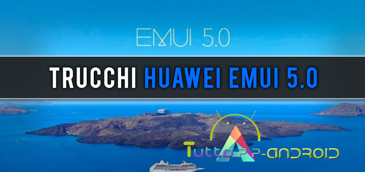 Photo of Huawei EMUI 5.0: funzioni, caratteristiche e trucchi dell'interfaccia