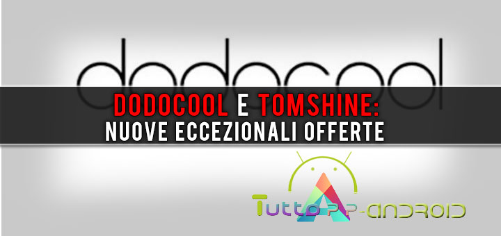 Photo of Dodocool e Tomshine: nuove eccezionali offerte marzo 2018