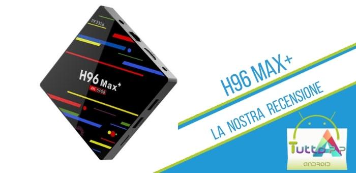 tv box h96 max+ recensione