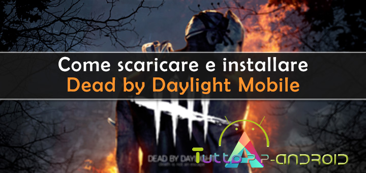 Photo of Dead by Daylight Mobile: come scaricarlo sugli smartphone non compatibili